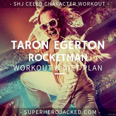 Taron Egerton Rocketman Workout and Diet