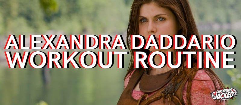 Alexandra Daddario Workout Routine