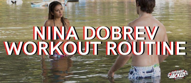 Nina Dobrev Workout Routine