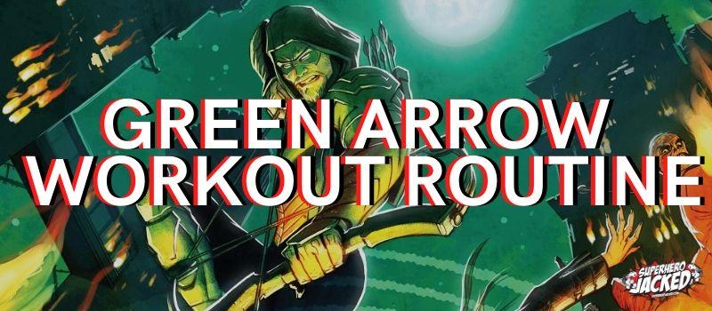 Green Arrow Workout Routine