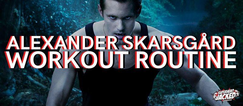 Alexander Skarsgård Workout Routine