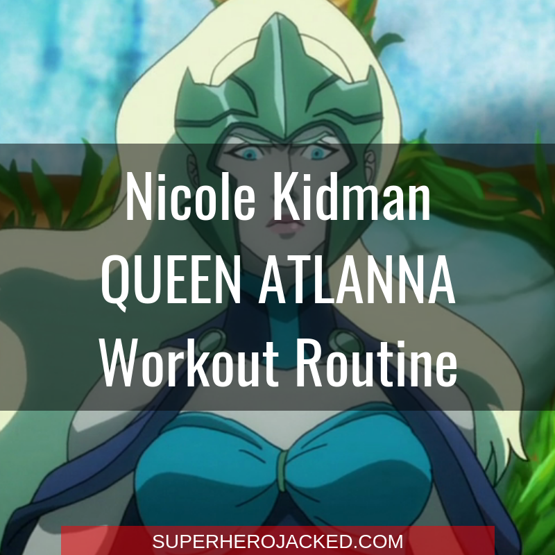 Nicole Kidman Queen Atlanna Workout Routine