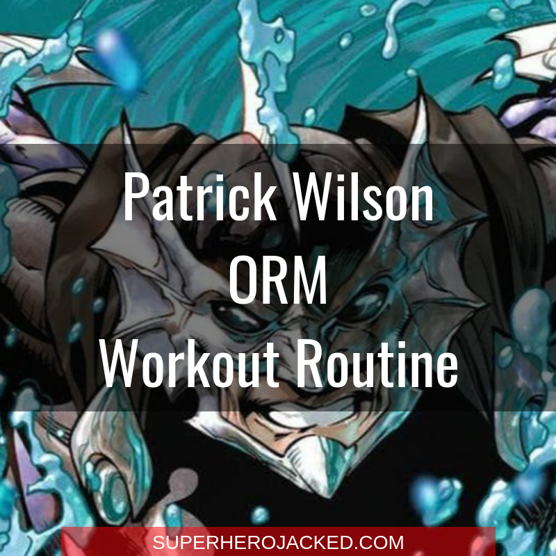 Patrick Wilson Orm Workout Routine