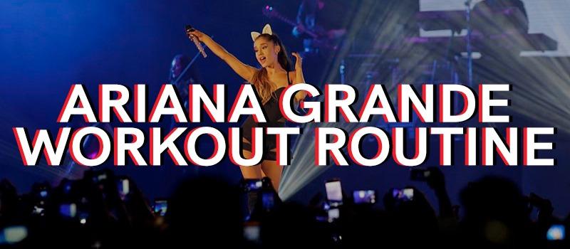Ariana Grande Workout Routine