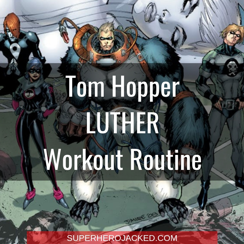 Tom Hopper Luther Workout