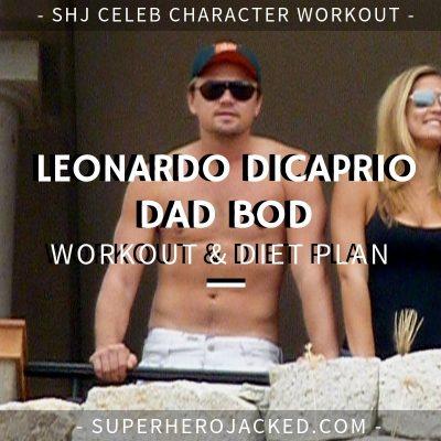 Leonardo DiCaprio Dad Bod Workout and Diet