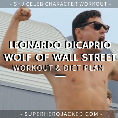 Leonardo DiCaprio Wolf of Wall Street Workout and Diet