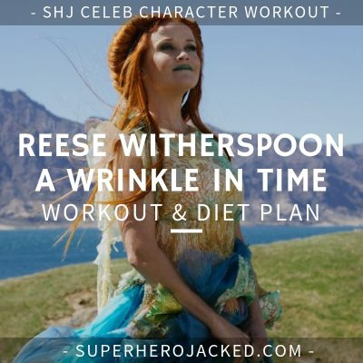 Reese Witherspoon A Wrinkle In Time Workout and Diet