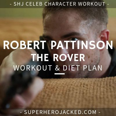 Robert Pattinson The Rover Workout and Diet