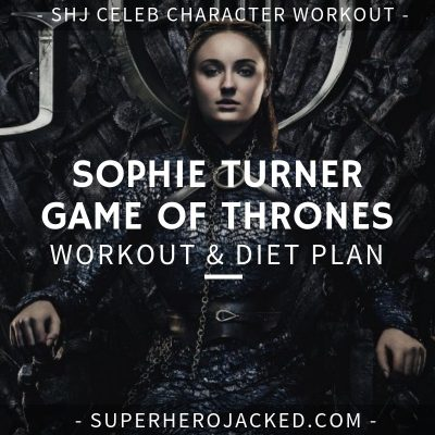 Sophie Turner Game of Thrones Workout and Diet