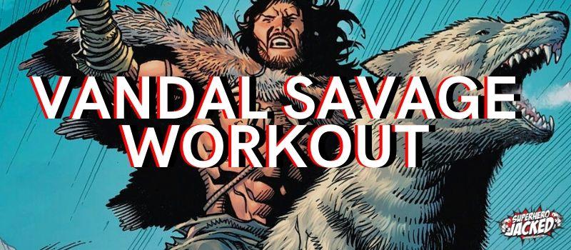 Vandal Savage Workout Routine