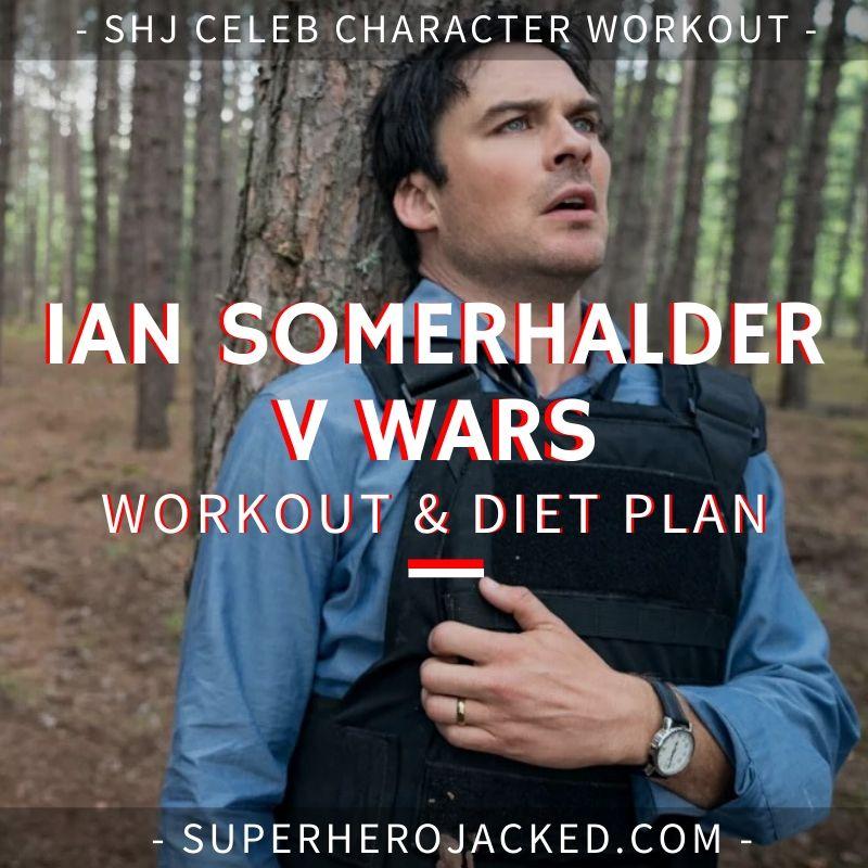 Ian Somerhalder V Wars Workout and Diet