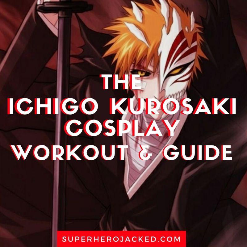 Ichigo Kurosaki Cosplay Workout and Guide