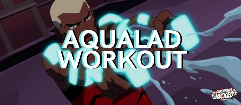 Aqualad Workout Routine