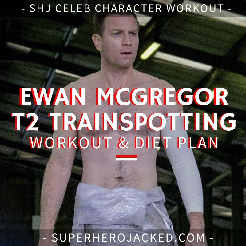 Ewan McGregor T2 Trainspotting Workout Routine and Diet