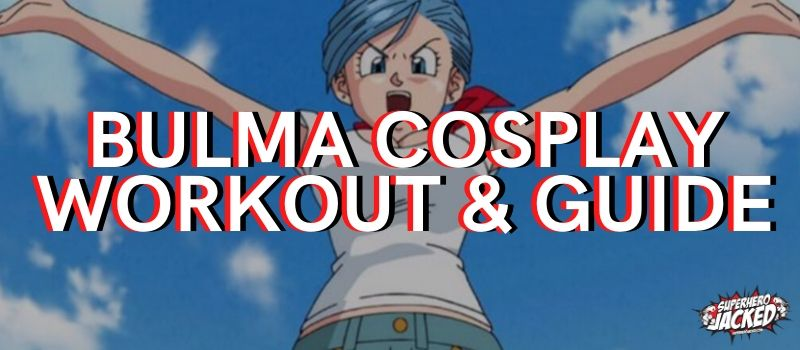 Bulma Cosplay Workout & Guide