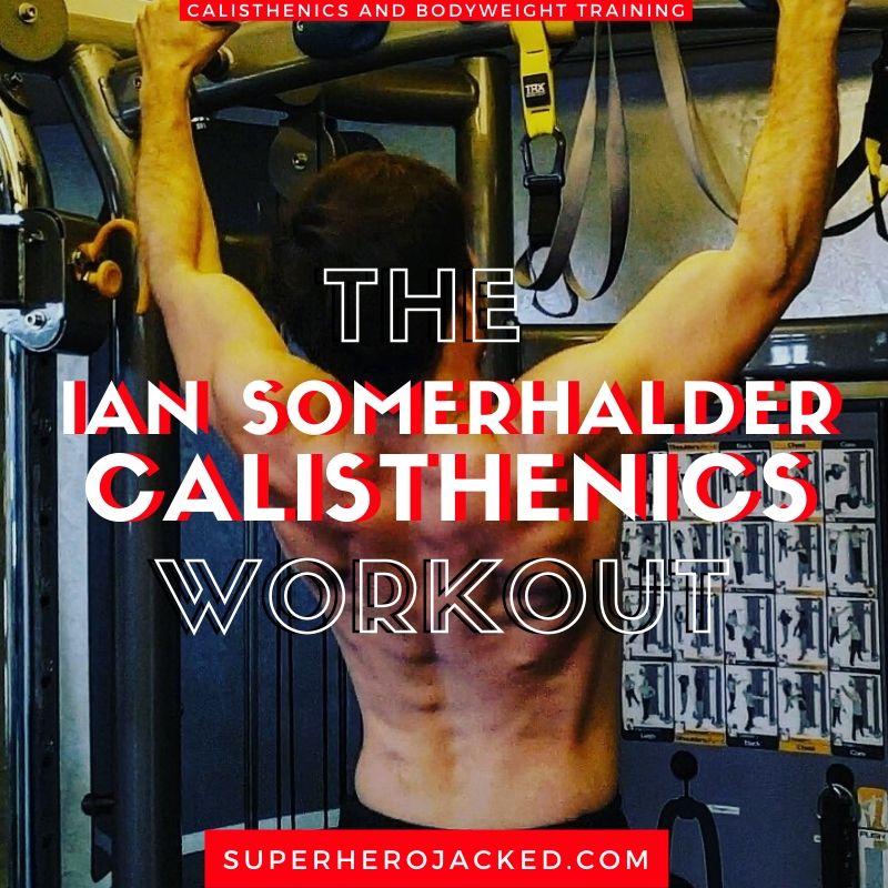 Ian Somerhalder Calisthenics Workout