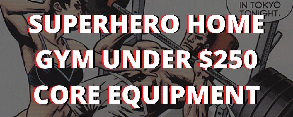 Superhero Home Gym Build Under $250 Core