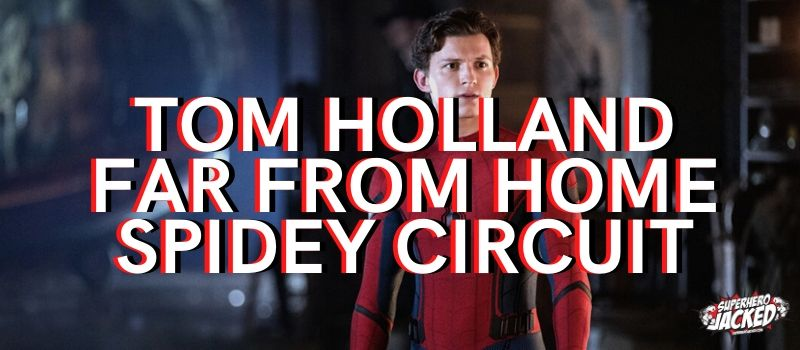 Tom Holland Far From Home Spidey Circuit
