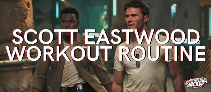 Scott Eastwood Workout Routine