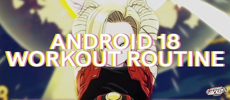 Android 18 Workout Routine