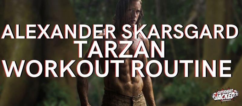 Alexander Skarsgard Tarzan Workout Routine