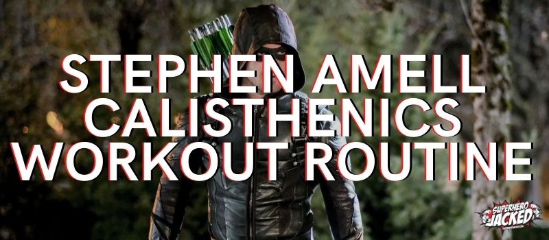 Stephen Amell Calisthenics Workout Routine