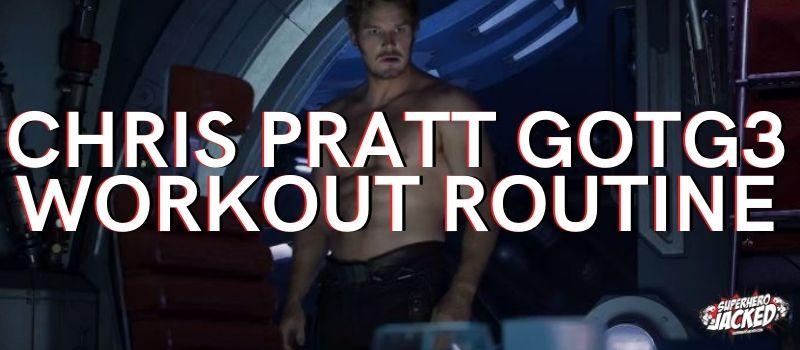 Chris Pratt GOTG3 Workout