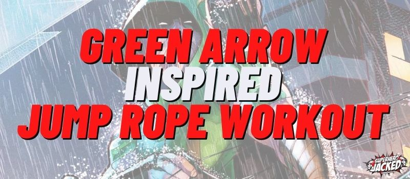Green Arrow Inspired Jump Rope Workout