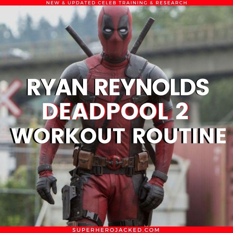 Ryan Reynolds Deadpool 2 Workout Routine
