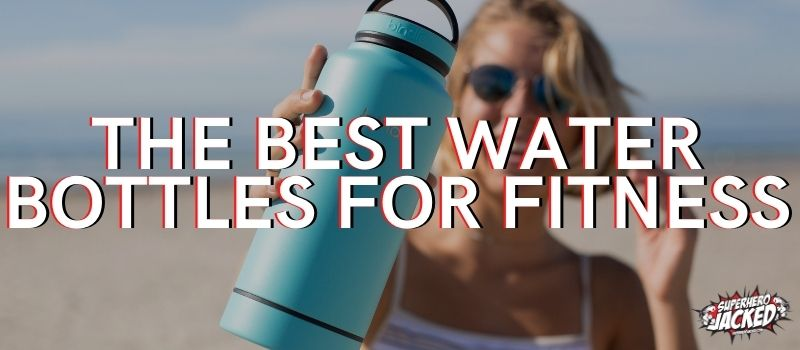 The Best Water Bottles for Fitness