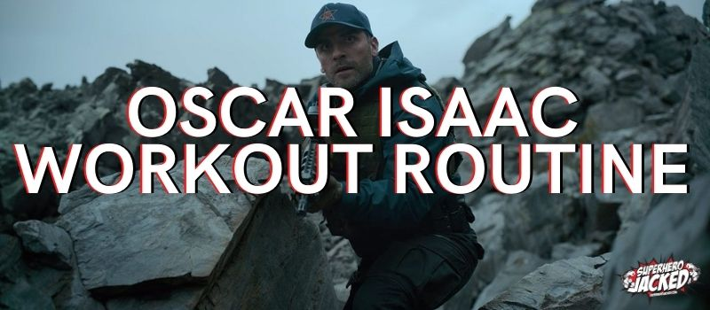 Oscar Isaac Workout Routine