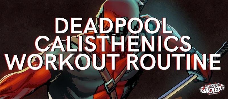 Deadpool Calisthenics Workout Routine