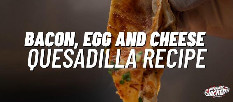 bacon, egg and cheese quesadilla recipe