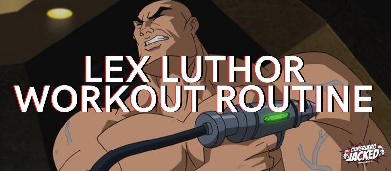 Lex Luthor Workout