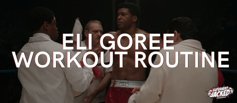 Eli Goree Workout Routine