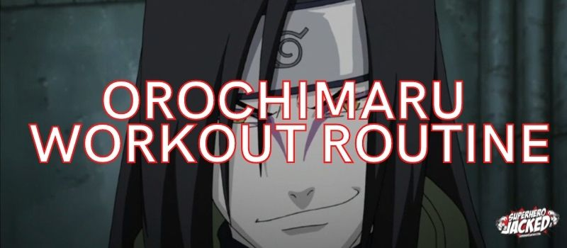 Orochimaru Workout Routine