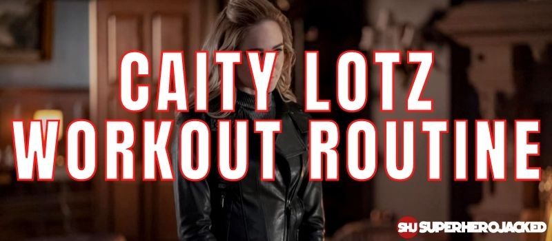 Caity Lotz Workout Routine